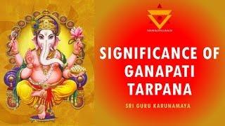 Inner Significance and Meaning of Ganapati Tarpana | Sri Guru Karunamaya
