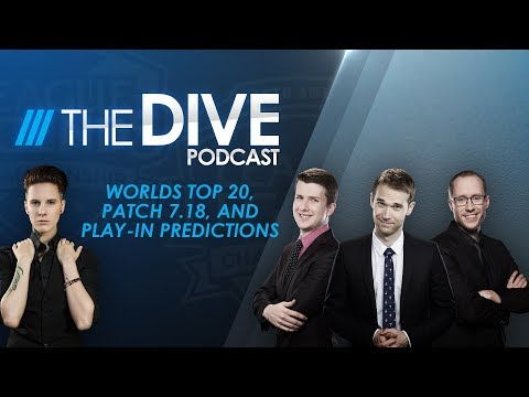 The Dive: Worlds Top 20, Patch 7.18, & Play-In Predictions (