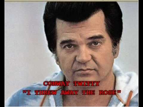 """CONWAY TWITTY - """"I THREW AWAY THE ROSE"""" - YouTube"""