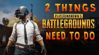 2 Things that player unknown battlegrounds need to do! (Player Unknowns Battlegrounds)