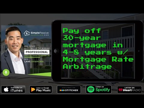 Webinar  - How to pay your 30 year mortgage in 4 to 8 years with Mortgage Rate Arbitrage