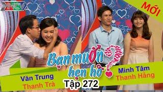 BẠN MUỐN HẸN HÒ | Tập 272 UNCUT | Văn Trung - Thanh Trà | Minh Tâm - Thanh Hằng | 210517 💖