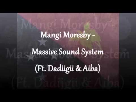 Mangi Moresby - Massive Sound System (ft Dadiigii & Aiba)