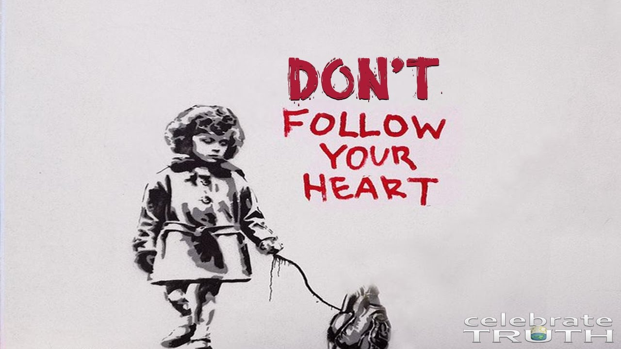 Follow Your Heart Don T Follow Your Heart