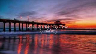 Show Me The Way Home- Phil Roy