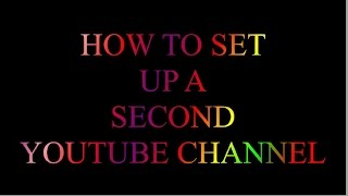 How to Create a Second Channel on Youtube