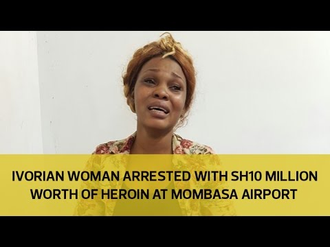 Ivorian woman arrested with Sh10 million worth of heroin at Mombasa airport