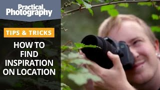 Photography tips to help you find inspiration on location