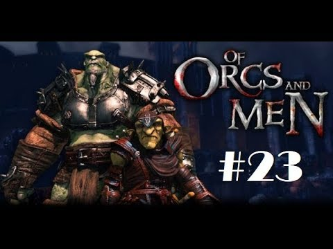 Of Orcs and Men 23: FATALITY!! |