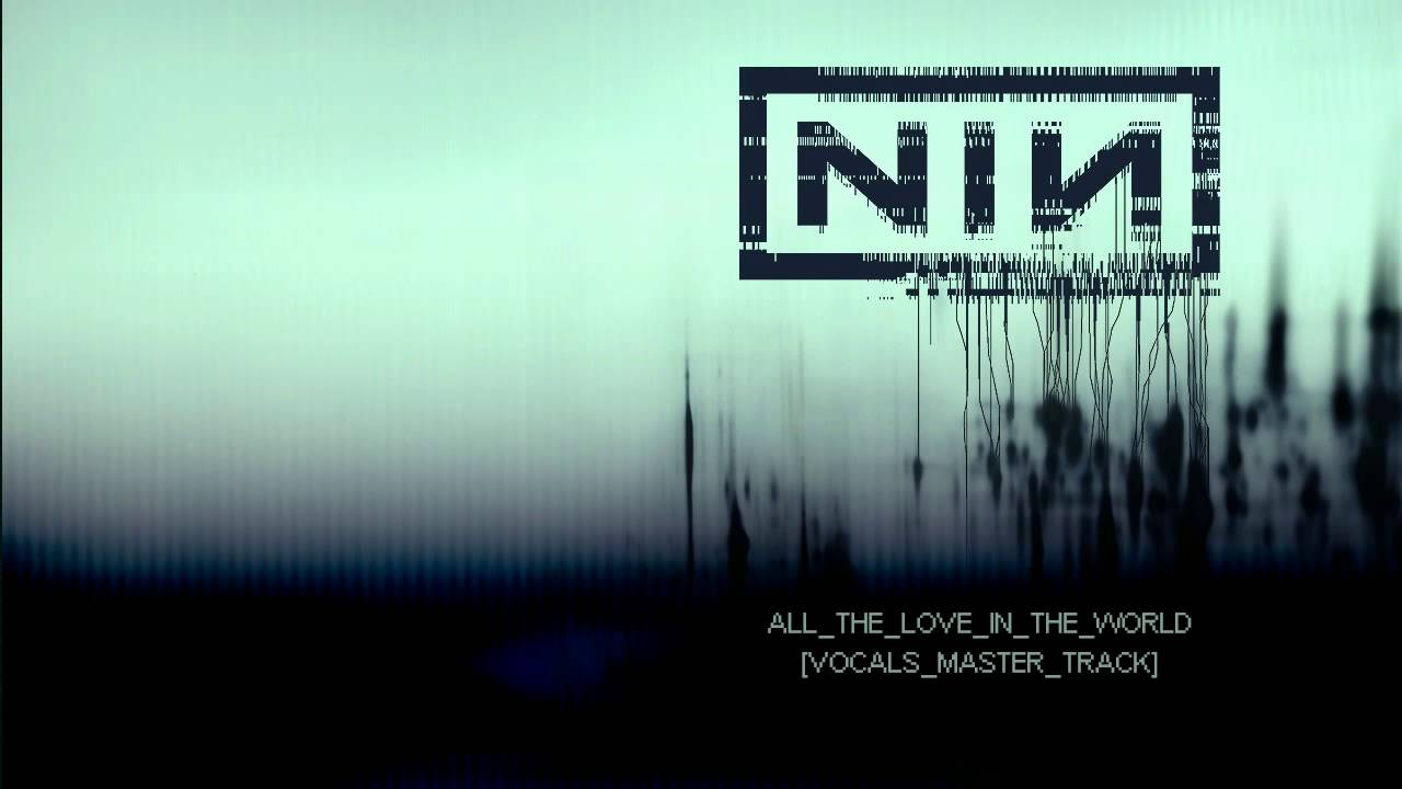 Nine Inch Nails - All The Love In The World [Vocals Master Track ...