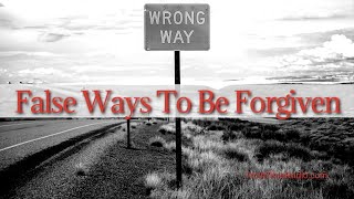 False Ways To Be Forgiven