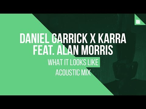 Daniel Garrick X KARRA feat. Alan Morris - What It Looks Like (Acoustic Mix)