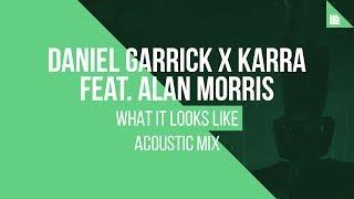 Cover images Daniel Garrick X KARRA feat. Alan Morris - What It Looks Like (Acoustic Mix)