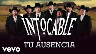 Intocable - Tu Ausencia (Lyric Video)