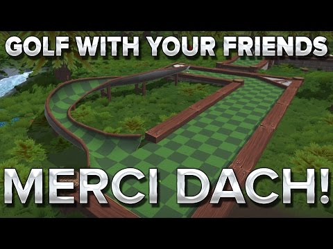 Golf With Your Friends #1 : MERCI DACH