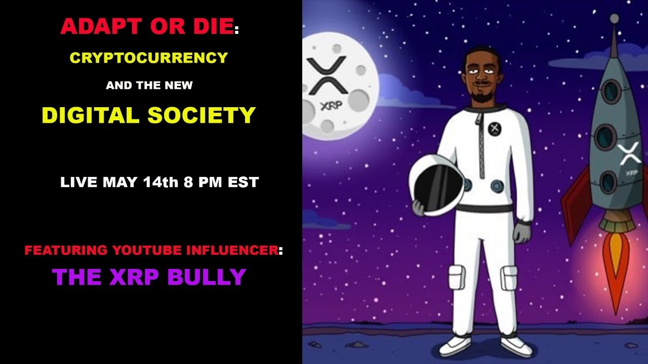 ADAPT OR DIE: Cryptocurrency and the new digital society featuring - XRP BULLY 9