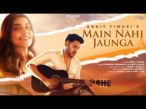 Main Nahi Jaunga - Ankit Tiwari | Mahesh Keshwala (Thugesh), Anaya Shah|Aniket Shukla| Sad Song 2020