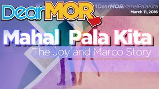 "Dear MOR: ""Mahal Pala Kita"" The Joy and Marco Story 03-11-16"