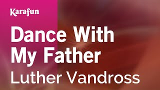 Karaoke Dance With My Father - Luther Vandross *