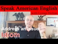 Idiom #18: Address an Issue - Learn to Speak American English