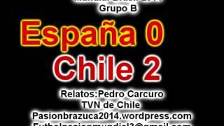 (Excelente relato) España 0 Chile 2 Relato (Pedro Carcuro) Mundial Brasil 2014 Los goles