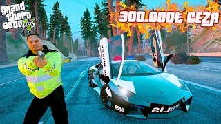 TRAFİK POLİSİ OLDUM VE MİLLETE CEZA YAĞDIRDIM!(300.000 TL CEZA!) - GTA 5