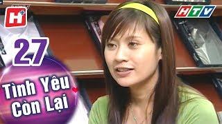 Tình Yêu Còn Lại - Tập 27   HTV Phim Tình Cảm Việt Nam Hay Nhất 2018