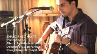 Jehangir Aziz Hayat - Pretend to Be (Music Video)