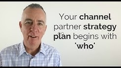 Your channel partner strategy plan begins with 'who'