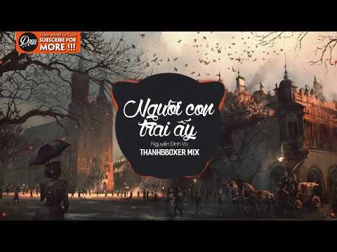Người Con Trai Ấy - Nguyễn Đình Vũ (ThanhbboXer Mix)