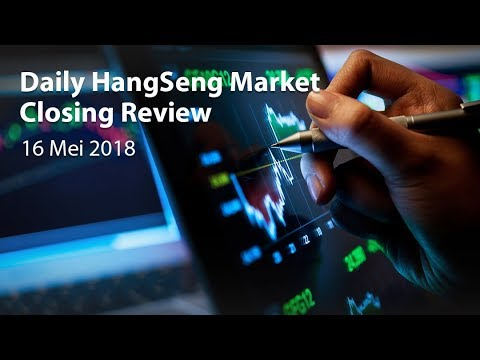 Daily Hangseng Market Closing Review (16 Mei 2018)