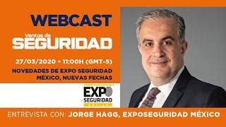 Entrevista con Jorge Hagg, Director de Expo Seguridad México y Expo Seguridad Industrial