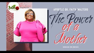 Join Apostle Dr. Faith Walters for today's Live Service THE POWER OF A MOTHER