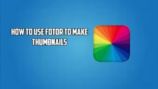 how to use fotor to make thumbnails