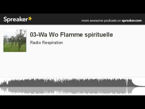 03-Wa Wo Flamme spirituelle (made with Spreaker)