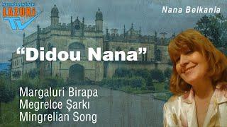 DİDOU NANA (Orjinal) : Margaluri Birapa / Nana BELKANİA (BELQANIA)
