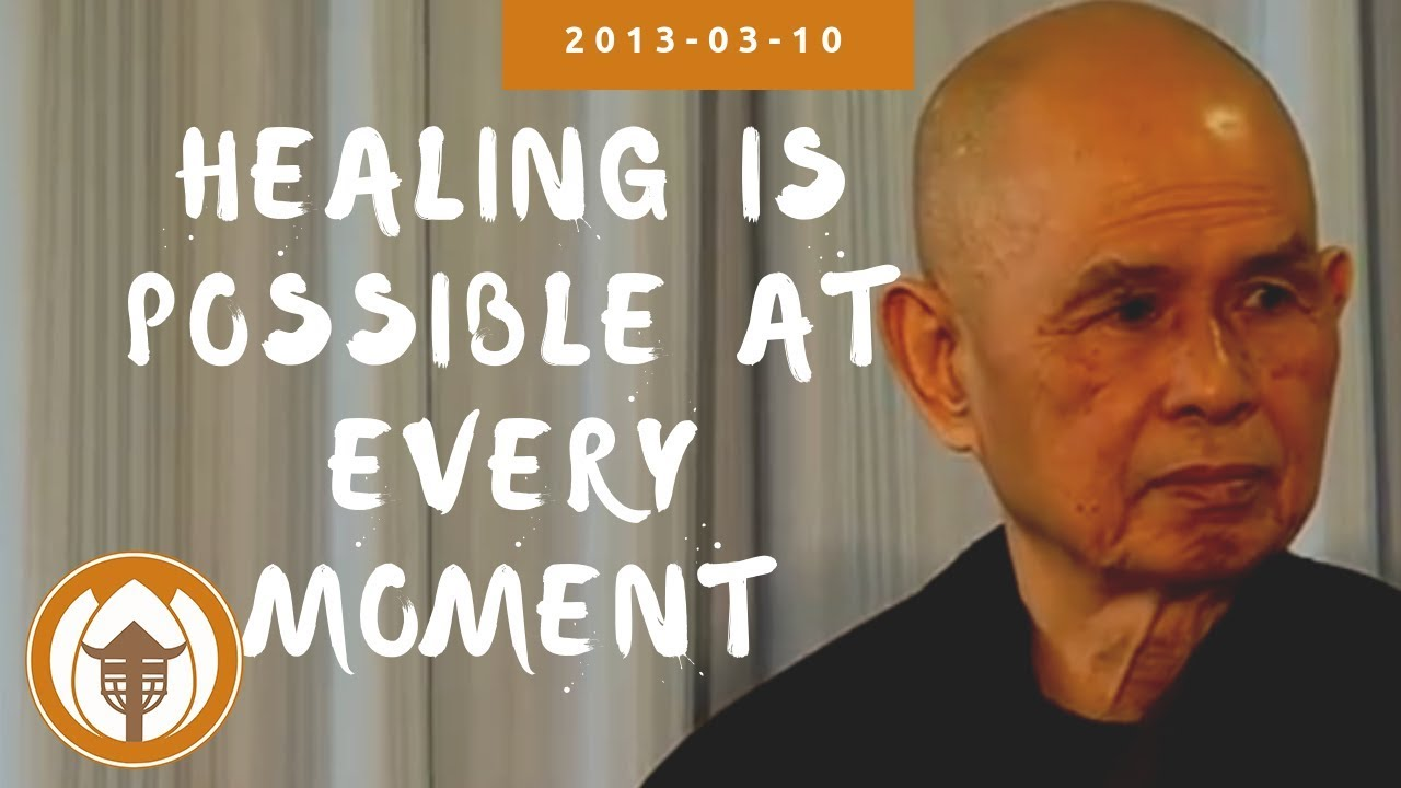 Healing Is Possible At Every Moment Thich Nhat Hanh 2013 03 10