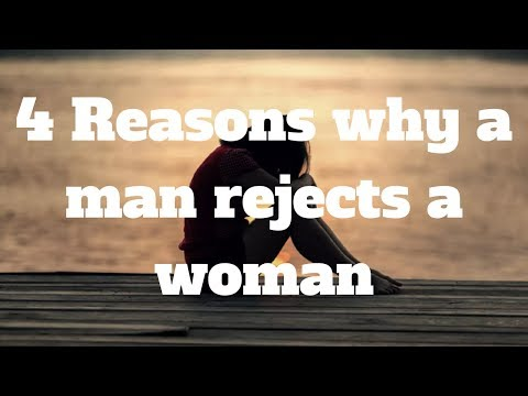 4 Reasons why a man rejects a woman