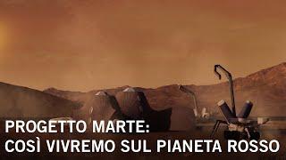 Progetto Marte: così vivremo sul pianeta rosso