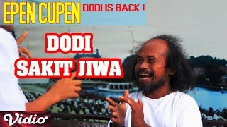 Epen Cupen DODI IS BACK ! - DODI SAKIT JIWA