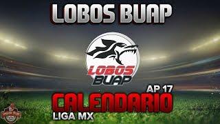 ✔ Lobos Buap | Calendario Oficial Apertura 2017 | Liga Mx