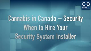 Cannabis in Canada – Security – When to Hire Your Security System Installer