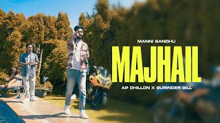 MAJHAIL (OFFICIAL VIDEO) | AP DHILLON | GURINDER GILL | MANNI SANDHU | LATEST PUNJABI SONGS 2020