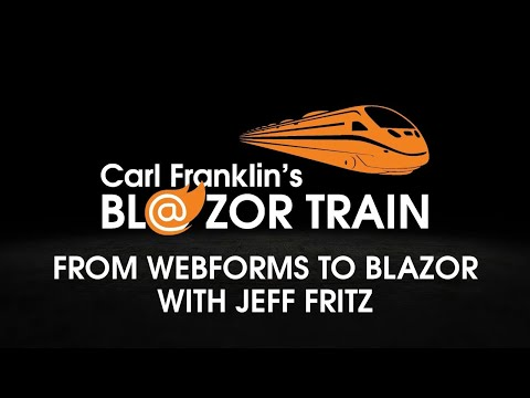 Carl Franklin's Blazor Train: WebForms To Blazor With Jeff Fritz