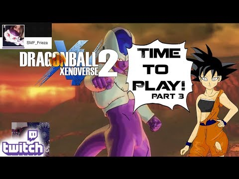 TIME TO PLAY - DRAGON BALL XenoVerse 2 LIVESTREAM PART 3
