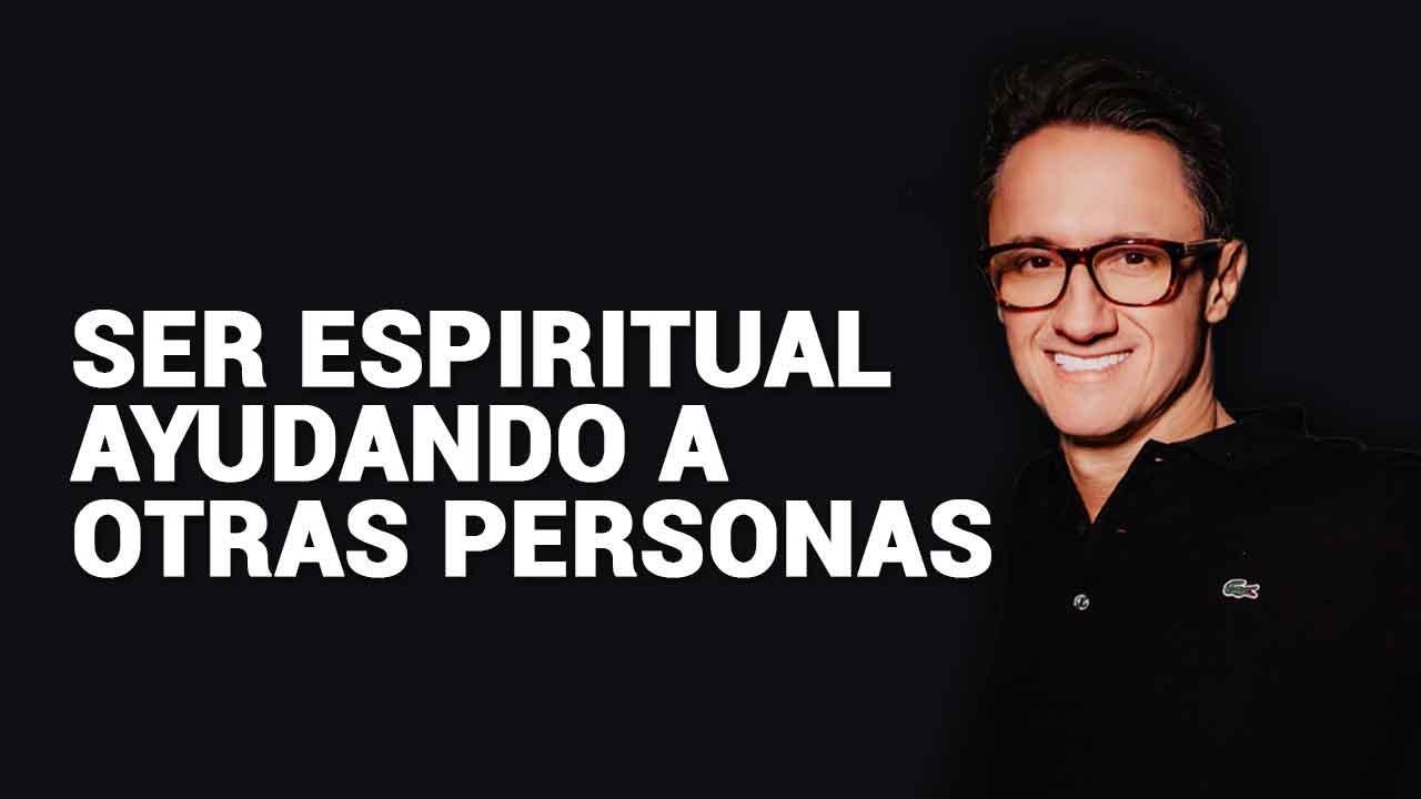 Cómo ser espiritual ayudando a otras personas / Juan Diego Gómez