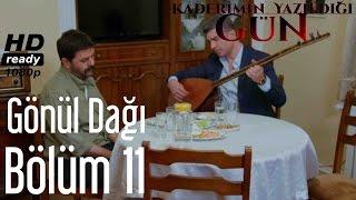 Kaderimin Yazıldığı Gün 11. Bölüm - Gönül Dağı Türküsü