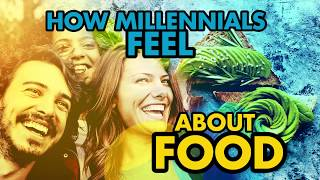 How Millennials Feel About Food