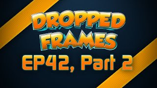 Dropped Frames - Week 42 w/ Ellohime - (Part 2)