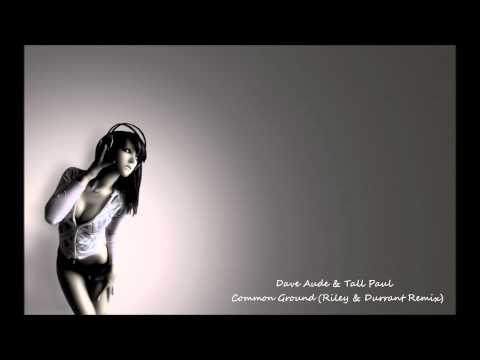 Dave Aude & Tall Paul - Common Ground (Riley & Durrant Remix)